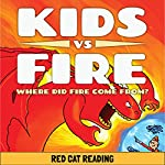 Kids vs Fire: Where Did Fire Come From? |  Red Cat Reading