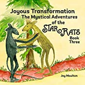 Joyous Transformation: Book Three (The Mystical Adventures of the StarRats 3)
