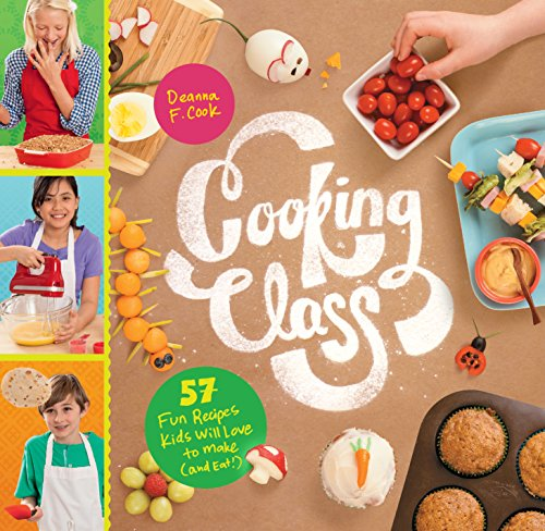 Cooking Class: 57 Fun Recipes Kids Will Love to Make (and Eat!) by [Cook, Deanna F.] best cookbooks for kids