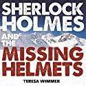 Sherlock Holmes and the Missing Helmets Audiobook by Teresa Wimmer Narrated by Steve White