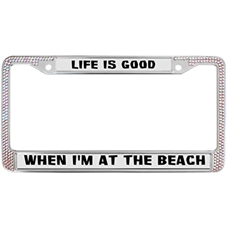 LIFE IS GOOD WHEN I/'M AT THE BEACH  License Plate Frame