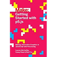 Make: Getting Started with p5.js: Making Interactive Graphics in JavaScript and Processing (Make: Technology on Your Time)