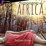 Amanecer en África [Sunrise in Africa]   Scarlett Butler
