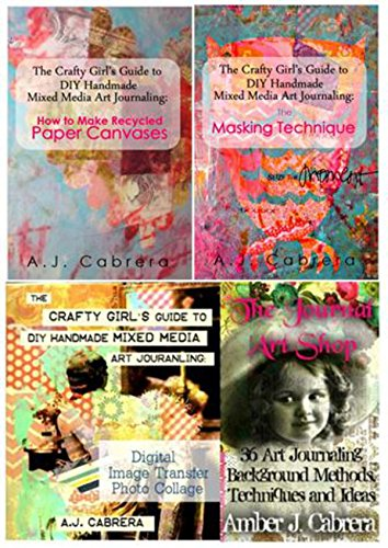 (The Crafty Girl's Guide to DIY Handmade Mixed Media Art Journaling: The Bundle Collection)