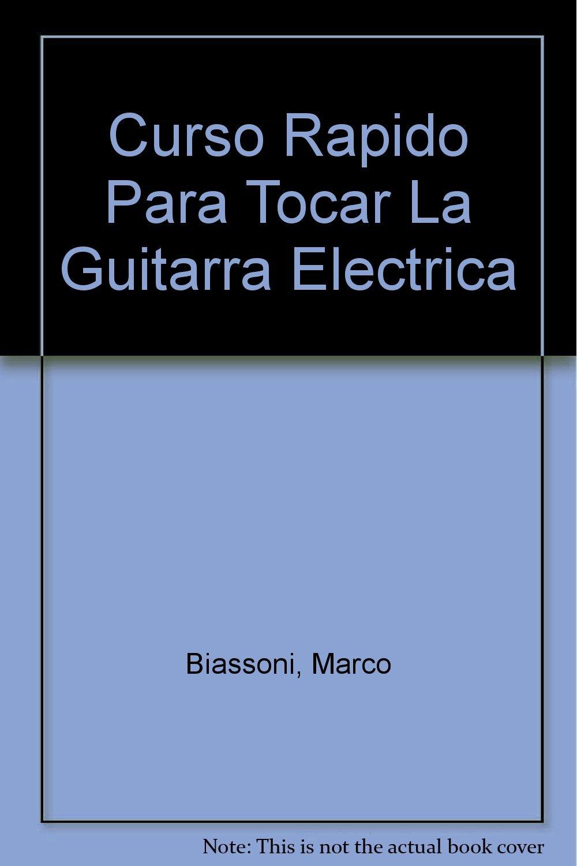 Curso Rapido Para Tocar La Guitarra Electrica: Amazon.es: Marco Biassoni: Libros