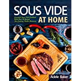 Sous Vide at Home: Essential Sous Vide Cookbook With Over 50 Recipes For Cooking Under Pressure. (sous vide cookbook, sous vide cooking, sous vide recipes, sous vide beginners)