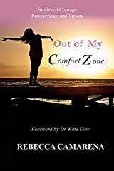 Out of My Comfort Zone: Stories of Courage, Perseverance and Victory Paperback