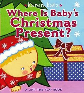 Where Is Baby's Christmas Present?: A Lift-the-Flap Book Karen Katz