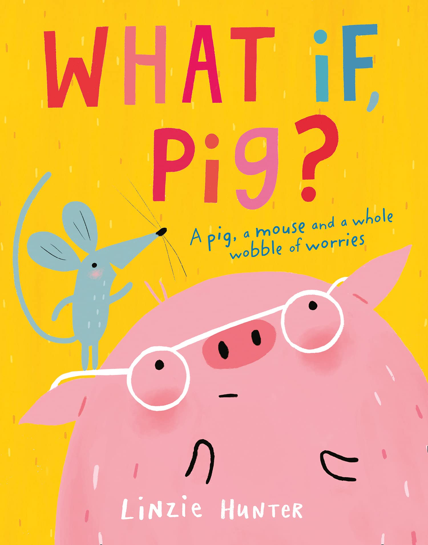 What If, Pig?: A wonderful wobble of a story, all about worries - and the  friends who get you through them!: Amazon.co.uk: Hunter, Linzie:  9780008409500: Books