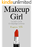 Makeup Girl (Glossy Look: El maquillaje continúa) (Spanish Edition)