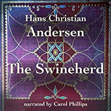 The Swineherd Audiobook by Hans Christian Andersen Narrated by Carol Phillips