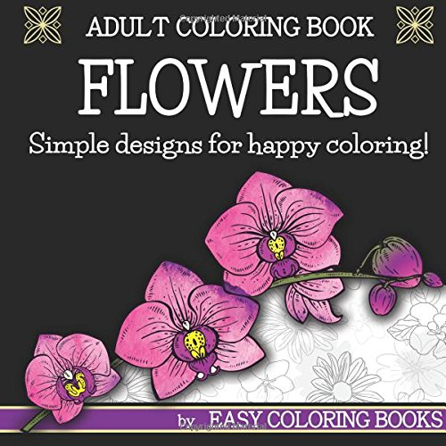 Amazon Adult Coloring Book Flowers By Easy Books Simple Designs For Happy 9781533316158