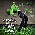 Somewhere Over the Freaking Rainbow: A Paranormal Thriller Audiobook by L. L. Muir Narrated by Josiah John Bildner