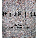 My Soul Has Grown Deep: Black Art from the American South