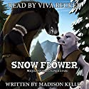 Snow Flower: Arara's Tale: A Flower's Fang Prequel Audiobook by Madison Keller Narrated by Viva Becker