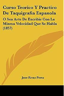 Curso Teorico Y Practico De Taquigrafia Espanola: O Sea Arte De Escribir Con La Misma