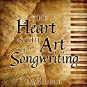 The Heart and the Art of Songwriting Audiobook by David Baroni Narrated by David Baroni