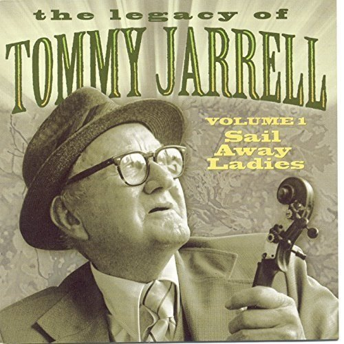 The Legacy Of Tommy Jarrell, Vol. 1: Sail Away Ladies by County Records