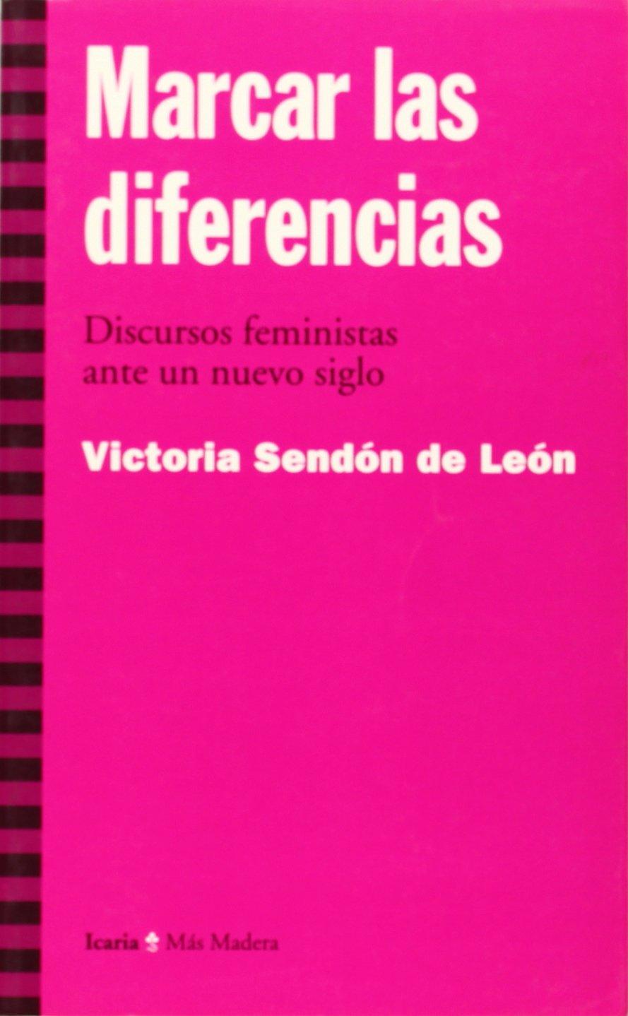 Marcar las diferencias : discursos feministas ante un nuevo siglo Más Madera: Amazon.es: Sendón de León, Victoria: Libros