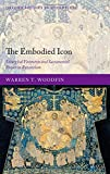 The Embodied Icon: Liturgical Vestments and Sacramental Power in Byzantium (Oxford Studies in Byzantium)