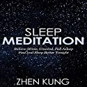 Sleep Meditation: Relieve Stress, Unwind, Fall Asleep Fast, and Sleep Better Tonight Speech by Zhen Kung Narrated by Lloyd Rosentall