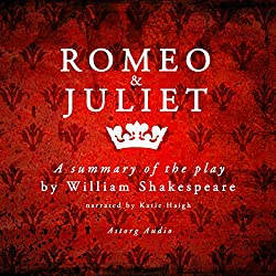 Romeo and Juliet: a Summary of the Play by William Shakespeare