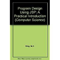 Program Design Using JSP: A Practical Introduction (Computer Science S.)