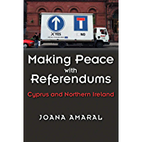 Making Peace with Referendums: Cyprus and Northern Ireland (Syracuse Studies on Peace and Conflict Resolution)