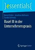 Basel III in der Unternehmenspraxis (essentials)