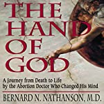 The Hand of God: A Journey from Death to Life by the Abortion Doctor Who Changed His Mind | Bernard N. Nathanson