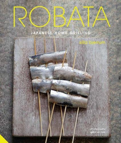 Robata: Japanese Home Grilling by Silla Bjerrum