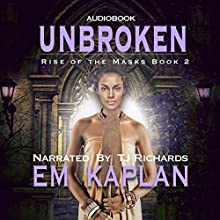 Unbroken: Rise of the Masks, Book 2 Audiobook by EM Kaplan Narrated by TJ Richards
