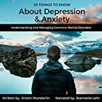 50 Things to Know About Depression and Anxiety: Understanding and Managing Common Mental Disorders | Kristin Wunderlin,50 Things To Know