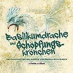 Basilikumdrache und Schöpfungskrönchen: Die phantastischen Werke von Regina Schleheck | Regina Schleheck