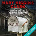 Rien ne vaut la douceur du foyer | Livre audio Auteur(s) : Mary Higgins Clark Narrateur(s) : Florence Blanc