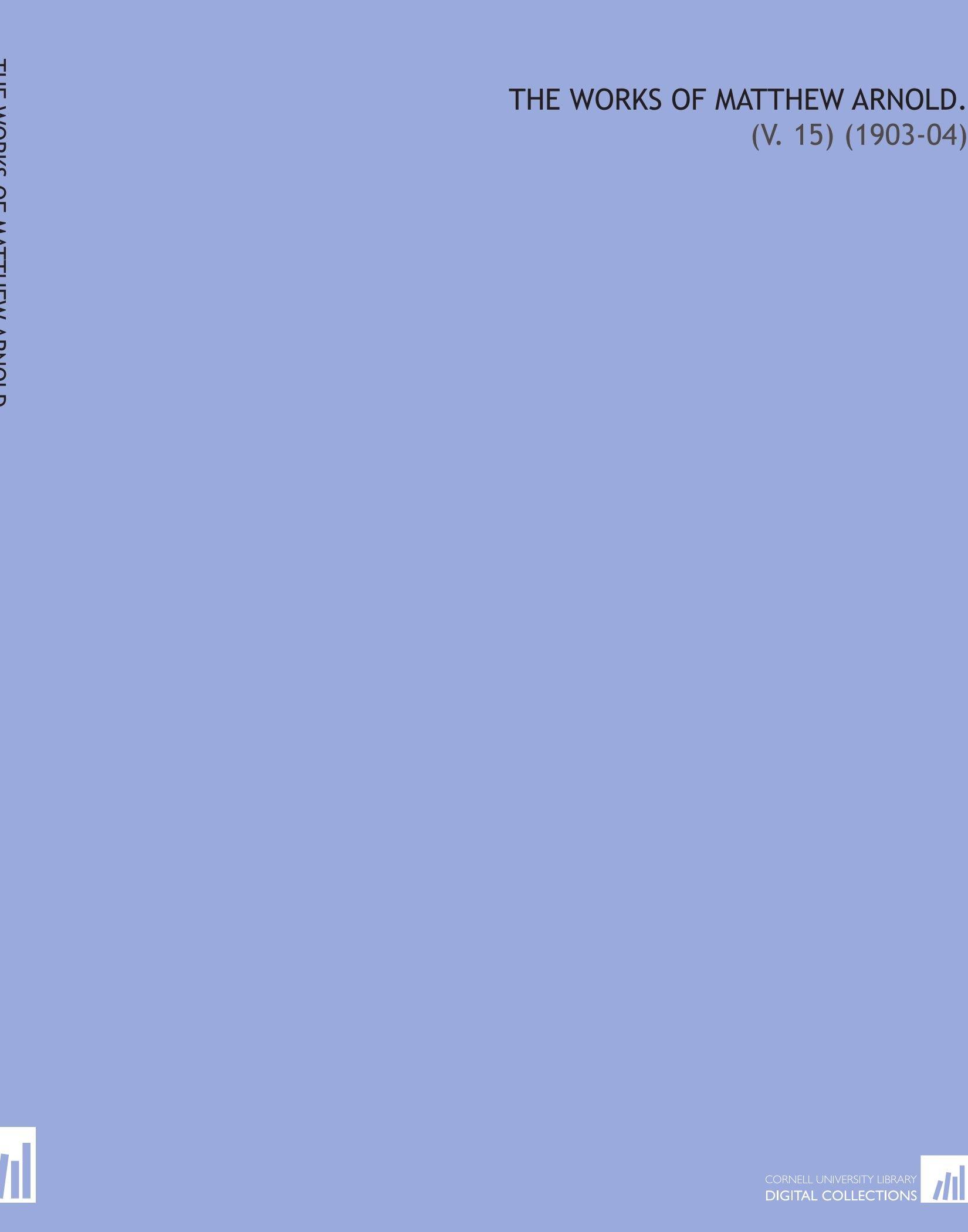 Download The Works of Matthew Arnold.: (V. 15) (1903-04) ebook