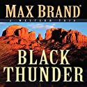 Black Thunder: A Western Trio Audiobook by Max Brand Narrated by Paul Christy