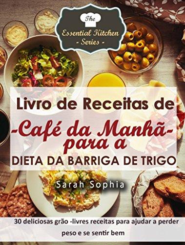 Livro de Receitas de Café da Manhã para a Dieta da Barriga de Trigo (Portuguese