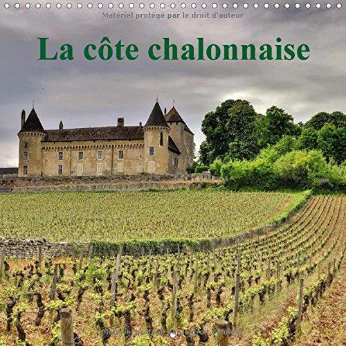 La Cote Chalonnaise 2017: La Cote Chalonnaise Etire Ses Vignes Sur 25 Km De Long Et 7 Km De Large. (Calvendo Nature) (French (Vignes Cote)