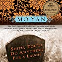 Shifu, You'll Do Anything for a Laugh: A Novel Audiobook by Mo Yan, Howard Goldblatt Narrated by James Chen
