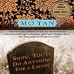 Shifu, You'll Do Anything for a Laugh: A Novel | Mo Yan,Howard Goldblatt