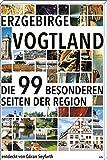 Erzgebirge/Vogtland: Die 99 besonderen Seiten der Region