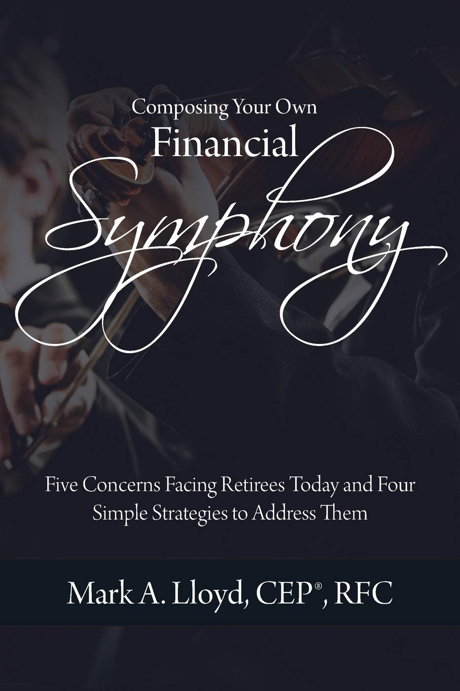 ea06bb1ce Composing Your Own Financial Symphony  Five Concerns Facing Retirees ...