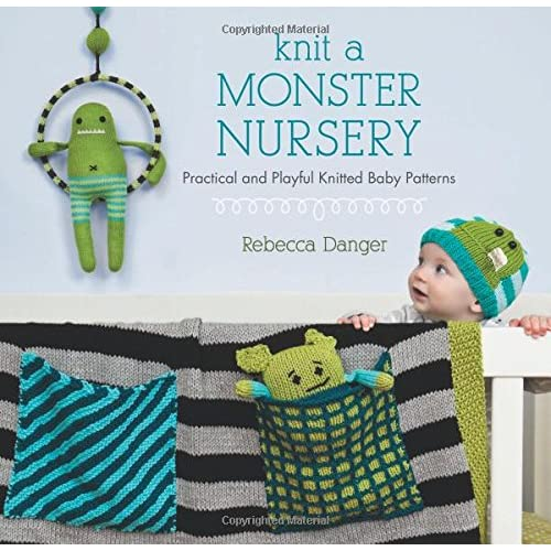 Knit A Monster Nursery Practical And Playful Knitted Baby Patterns