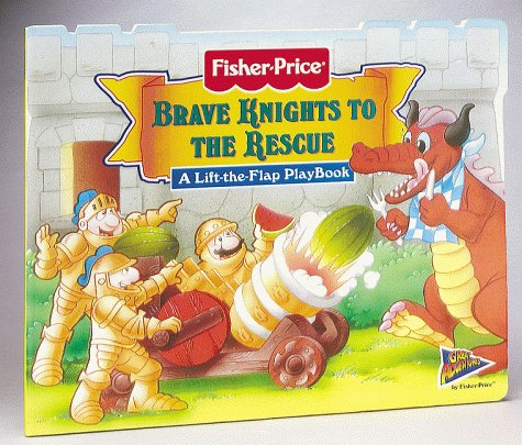 Brave Knights To The Rescue A Lift The Flap Playbook Fisher Price Great Adventures Lift The Flap Playbooks Mitter Matt S I Artists Segundo 9781575842196 Amazon Com Books