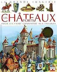 La grande imagerie : Les Châteaux forts par Emilie Beaumont