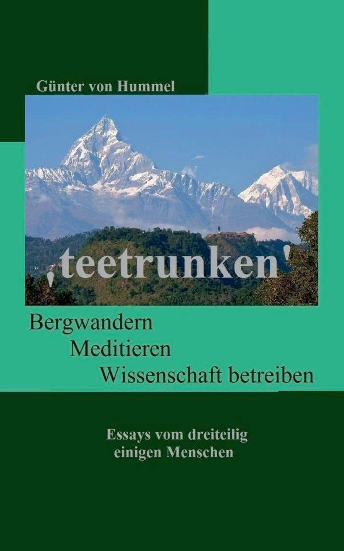 'teetrunken': Bergwandern, Meditieren, Wissenschaft betreiben - Essays von dreiteilig einigen Menschen