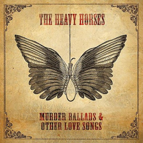 Murder Ballads Amp Other Love Songs By The Heavy Horses On
