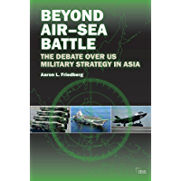 Beyond Air–Sea Battle: The Debate over US  Military Strategy in Asia (Adelphi Book 444)