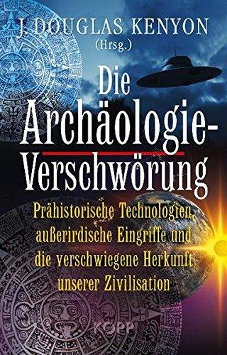 die-archologie-verschwrung-prhistorische-technologien-ausserirdische-eingriffe-und-die-verschwiegene-herkunft-unserer-zivilisation